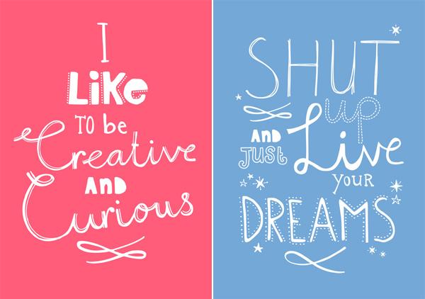 """""""I like to be creative and curious"""" + """"Shut up and just live your dreams"""" grafik af Studio Sjoesjoe. Set enkeltvis hos studiosjoesjoe.com og sammensat på livwow.nl"""